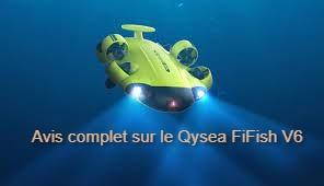Drone sous marin Qysea FiFish V6